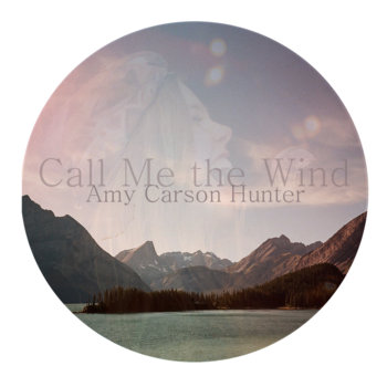 Call Me the Wind by Amy Carson Hunter