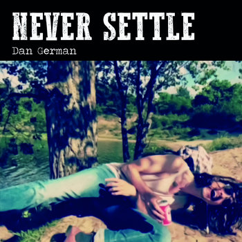 Never Settle by Dan German