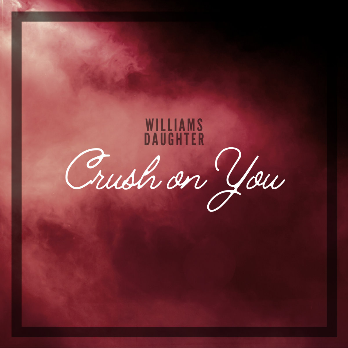 Crush on You by Williams Daughter