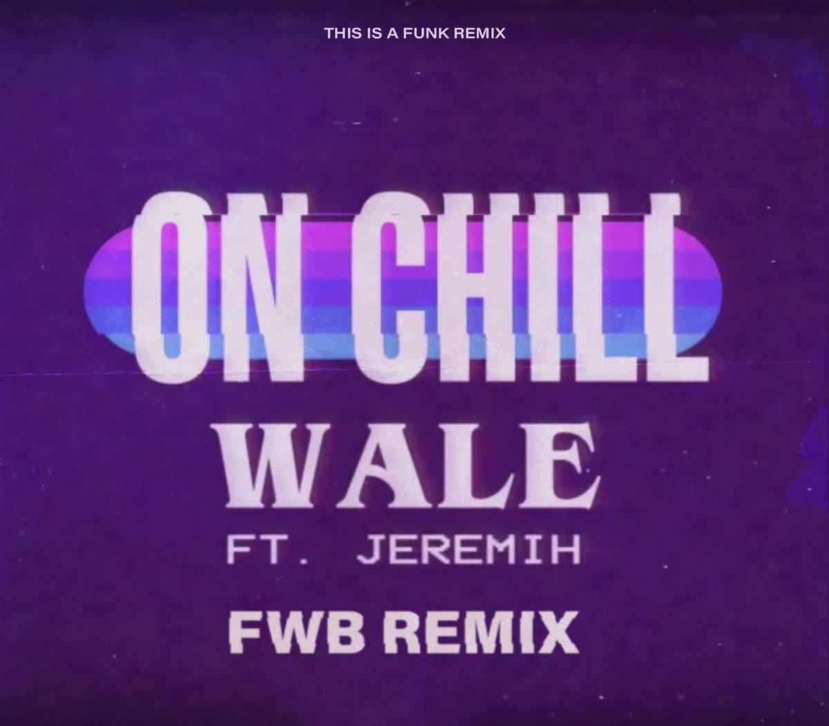 Wale Ft Jeremih On Chill Fwb Remix Dj Fwb