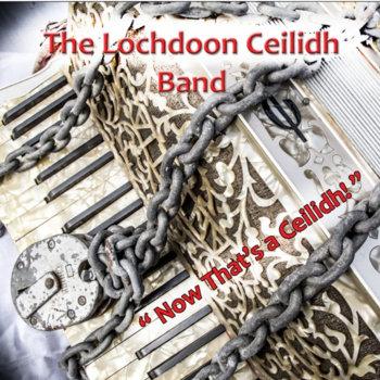 NOW THAT'S A CEILIDH by THE LOCHDOON CEILIDH BAND