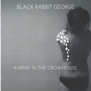 Karma In The Crowhouse by Black Rabbit George