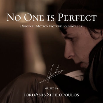 No One is Perfect (Original Motion Picture Soundtrack) by iordAnis, Ιορδάνης Σιδηρόπουλος