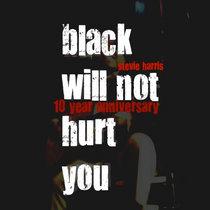 black will not hurt you/10 year anniversary cover art