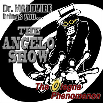 The Angelo Show - The Olegna Phenomenom by Dr. Madd Vibe