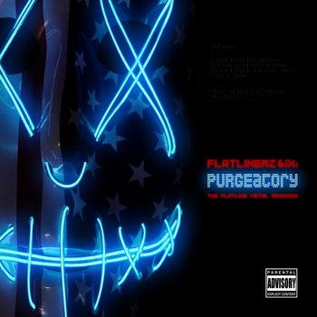 """FlatLinerZ 6ix: """"PURGEatory"""" The F13 Metal Sessions by FLATL1N3"""