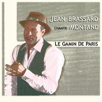 Le gamin de Paris - Jean Brassard chante Montand by Jean Brassard