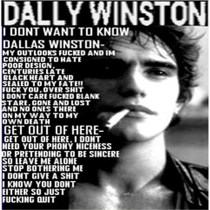 I Dont Want To Know Dallas Winston Dally Winston City Of Dis Dallas winston already knew that she felt something for johnnie cade, but she never thought about it for too long. i dont want to know dallas winston