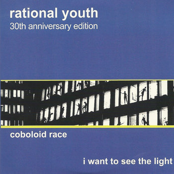 Coboloid Race/I Want To See The Light (30th Anniversary Version) by Rational Youth