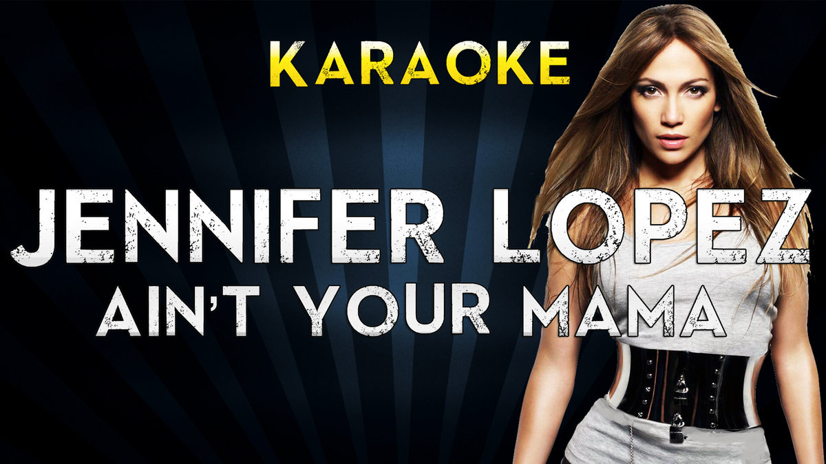 Jennifer Lopez - Ain't Your Mama | Official Karaoke