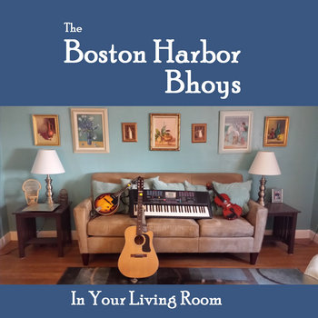 In Your Living Room by The Boston Harbor Bhoys
