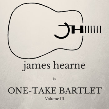 JH is: One-Take Bartlet, Volume III by James Hearne