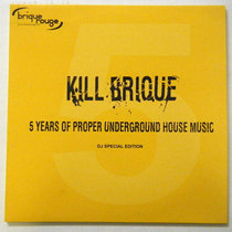 Kill Brique : 5 Years of Proper Underground House Music [2020 Remastered Edition] cover art