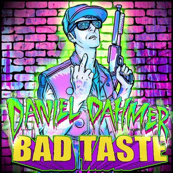 BAD TASTE by DANIEL DAHMER