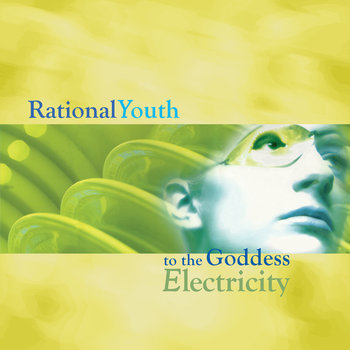 To The Goddess Electricity by Rational Youth