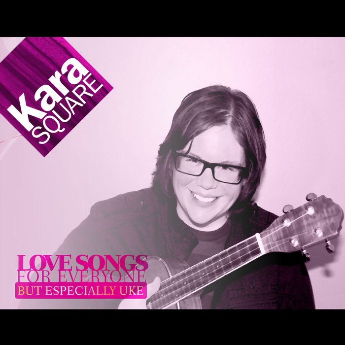 Love Songs For Everyone But Especially Uke Kara Square