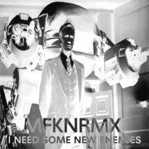 MFKNRMX - I NEED SOME NEW ENEMIES cover art