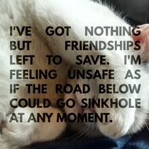 I've got nothing but friendships left to save. I'm feeling unsafe as if the road below could go sinkhole at any moment. cover art