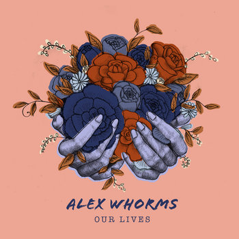Our Lives by Alex Whorms