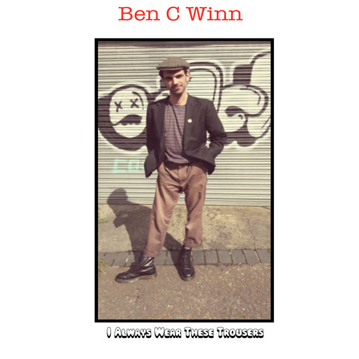 Ben C Winn – I Always Wear These Trousers