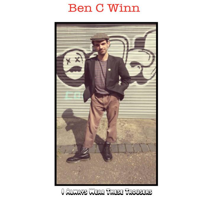 Ben C Winn – I Always Wear These Trousers