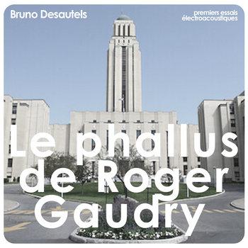 Le phallus de Roger Gaudry by Bruno Desautels