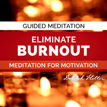 Eliminate Burnout - Guided Mediation cover art