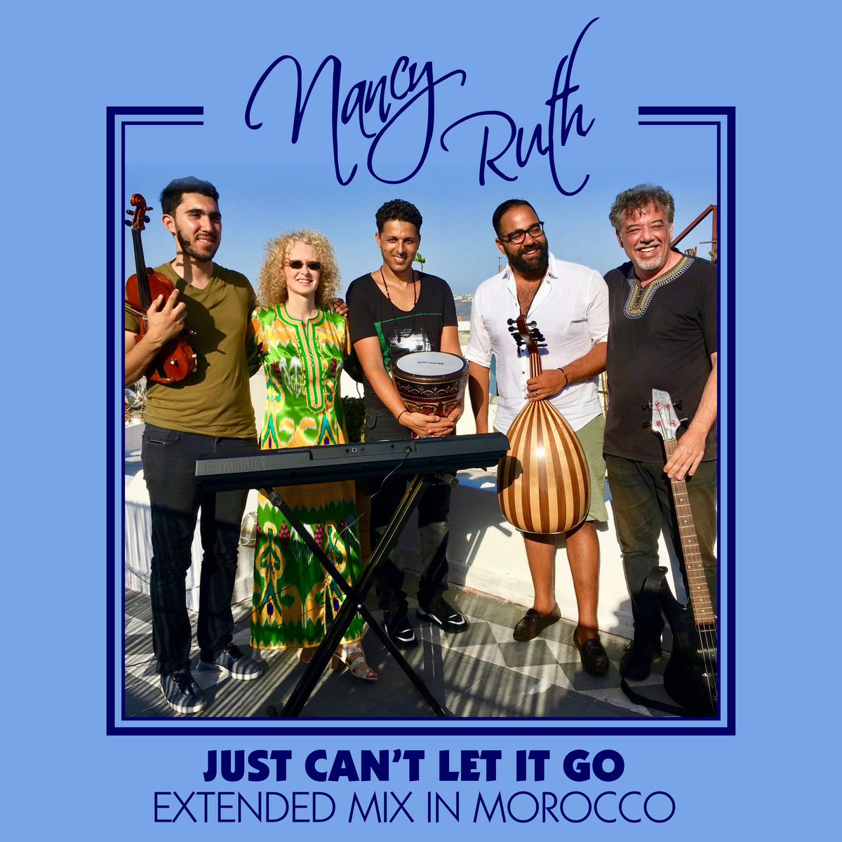 Just Can't Let It Go - Extended Mix in Morocco by Nancy Ruth
