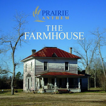 The Farmhouse by Prairie Anthem