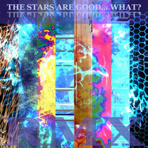 The Stars Are Good... What? cover art