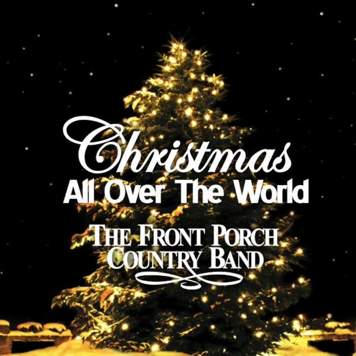 christmas all over the world suite by the front porch country band - Christmas All Over The World