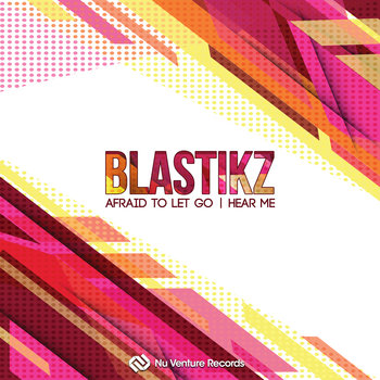 Blastikz - Afraid To Let Go / Hear Me, by Nu Venture Records
