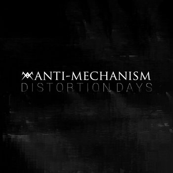 Distortion Days by Anti-Mechanism