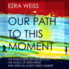 Our Path To This Moment: The Rob Scheps Big Band Plays The Music Of Ezra Weiss With Special Guest Greg Gisbert Cover Art