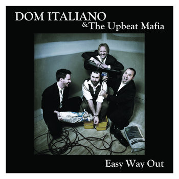Easy Way Out by Dom Italiano & The Upbeat Mafia