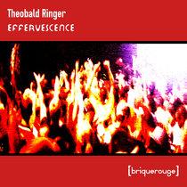 [BR177] : Theobald Ringer - Effervescence - incl.remixes by Jules Wells / Laurent Maldo / Xaric cover art