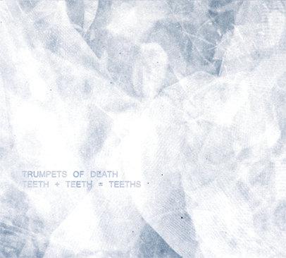 Trumpets Of Death - Teeth + Teeth = Teeths