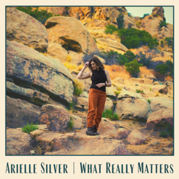 What Really Matters (single) by Arielle Silver