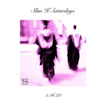 Slim K Saturdays (5.16.20) cover art