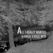 All I really Wanted (Ganga Chill Mix) cover art