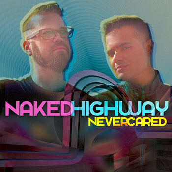 Never Cared by Naked Highway