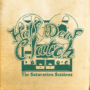 The Saturation Sessions by Half Deaf Clatch