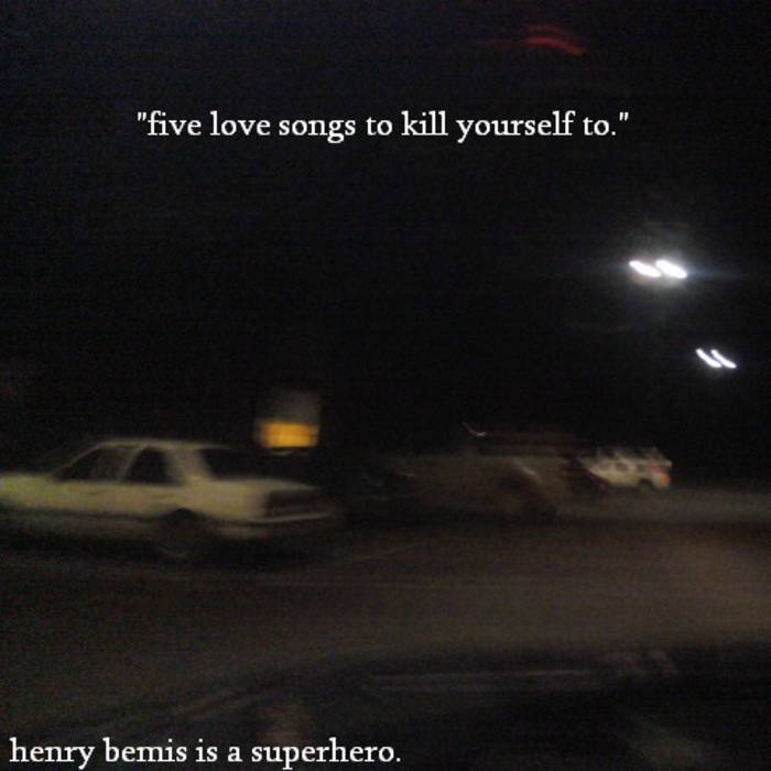 Five Love Songs to Kill Yourself To | Henry Bemis is a Superhero