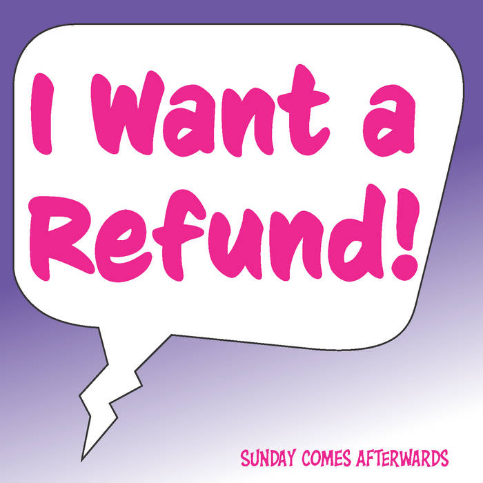 """The cover of """"I Want a Refund,"""" by Sunday Comes Afterwards."""