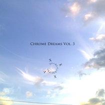 Chrome Dreams Vol. 3 (2013) cover art