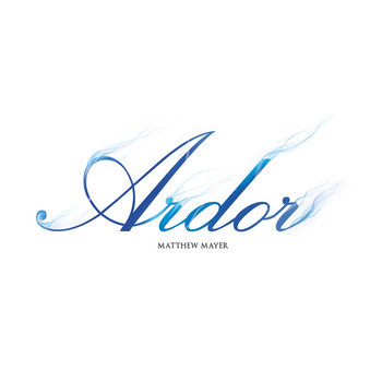 Ardor by Matthew Mayer