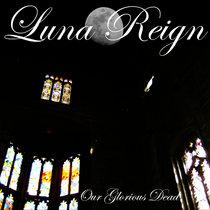 LUNA REIGN - OUR GLORIOUS DEAD (Album) cover art
