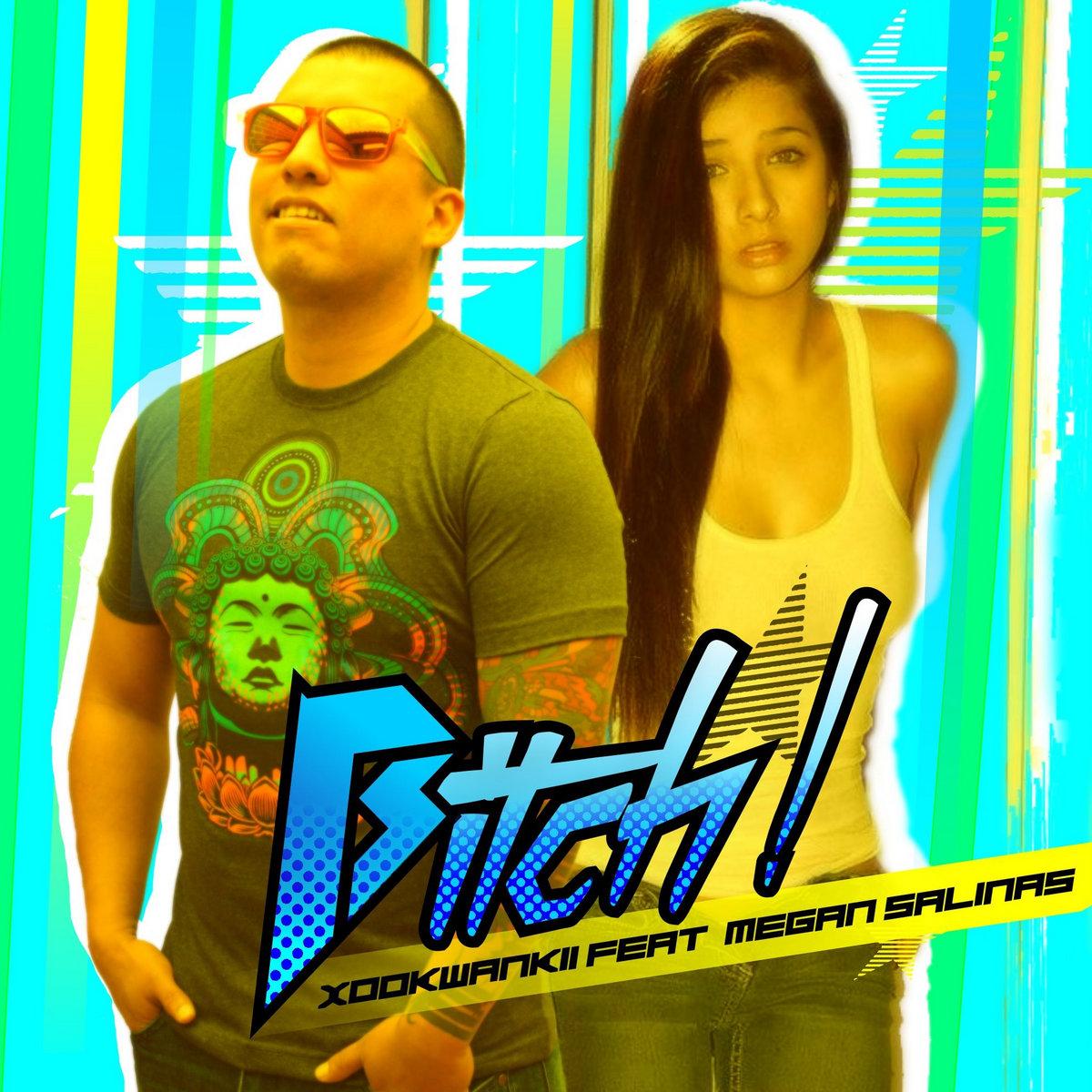 Xookwankii Feat Megan Salinas Bitch
