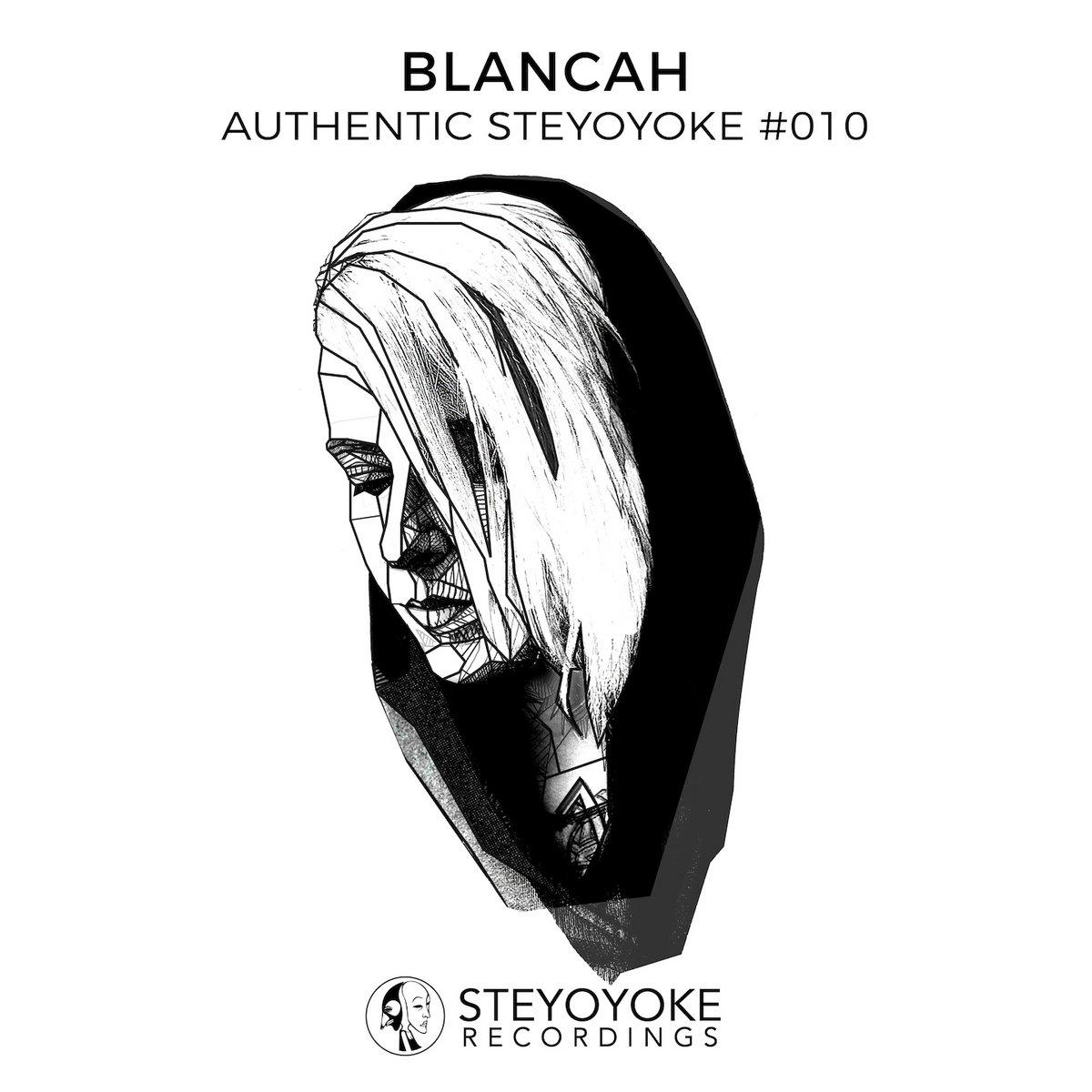 BLANCAh Presents Authentic Steyoyoke #010 | Steyoyoke