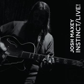 INSTINCT/LIVE! by Josh Maxey